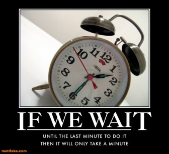 If-we-wait-procrastination-demotivational-posters-1302707677