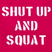 Shut-Up-And-Squat-T-Shirts