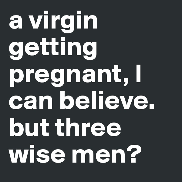 A-virgin-getting-pregnant-l-can-believe-but-three