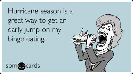 TvRzUxhurricane-season-binge-eating-confession-ecard-someecards